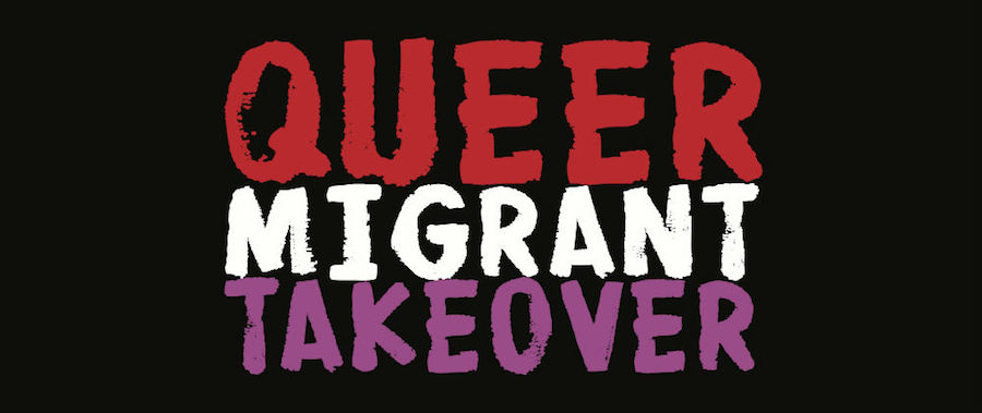 QUEER MIGRANT TAKEOVER